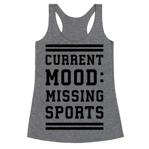Current Mood: Missing Sports Racerback Tank Top