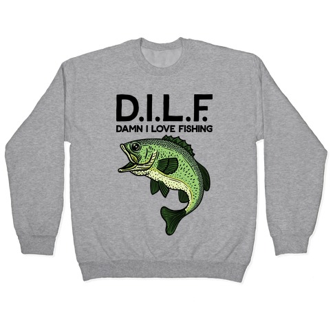 D.I.L.F. Damn I Love Fishing Pullover