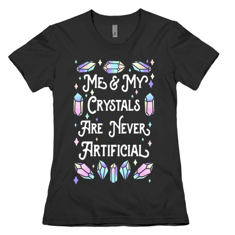 Me & My Crystals Are Never Artificial Womens T-Shirt