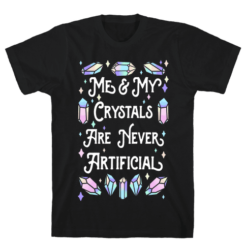Me & My Crystals Are Never Artificial Mens/Unisex T-Shirt