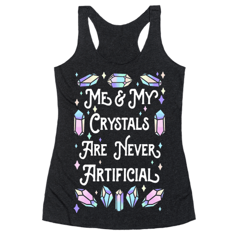 Me & My Crystals Are Never Artificial Racerback Tank Top