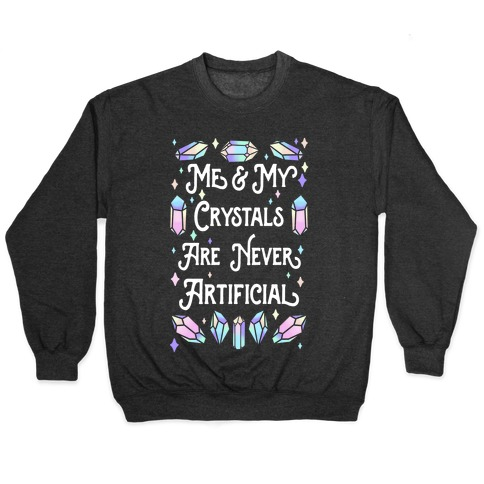 Me & My Crystals Are Never Artificial Pullover