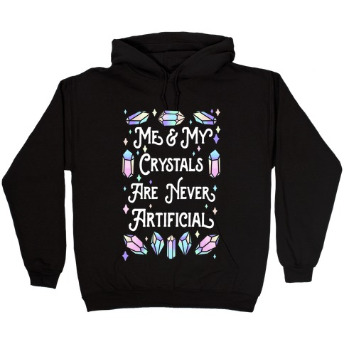 Me & My Crystals Are Never Artificial Hooded Sweatshirt