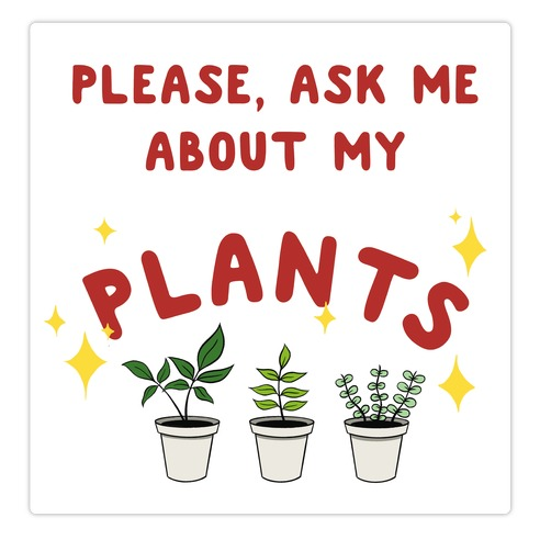 Please, Ask Me About My Plants Die Cut Sticker