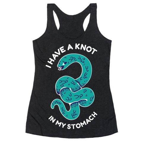 I have a Knot in My Stomach Racerback Tank Top