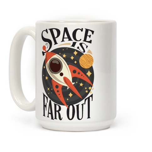 Space is far out.  Coffee Mug