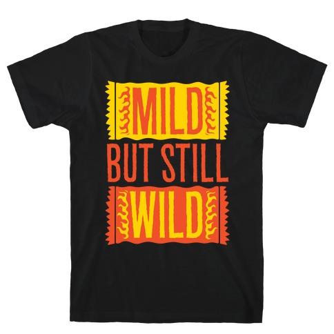 Mild But Still Wild T-Shirt