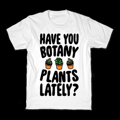 Have You Botany Plants Lately Kids T-Shirt