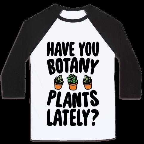 Have You Botany Plants Lately Baseball Tee
