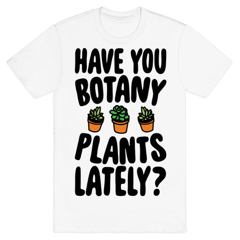 Have You Botany Plants Lately Mens T-Shirt