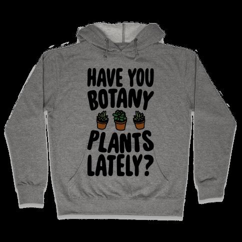 Have You Botany Plants Lately Hooded Sweatshirt