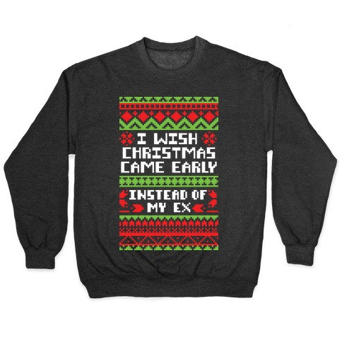 I Wish Christmas Came Early... Instead of My Ex Pullover