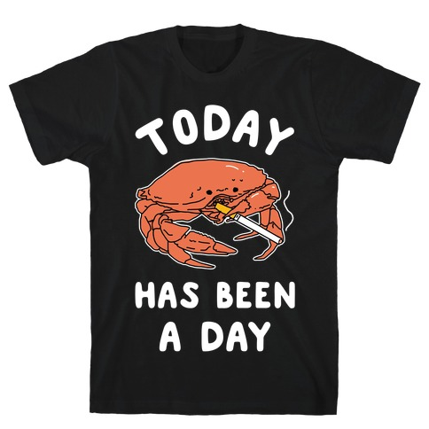 Today Has Been a Day Smoking Crab T-Shirt