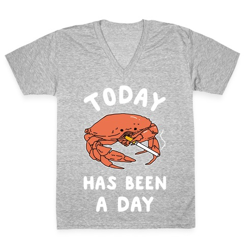 Today Has Been a Day Smoking Crab V-Neck Tee Shirt