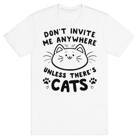 Don't take me anywhere unless there's cats Mens T-Shirt