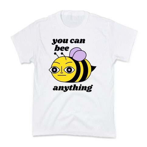 You Can BEE Anything Kids T-Shirt