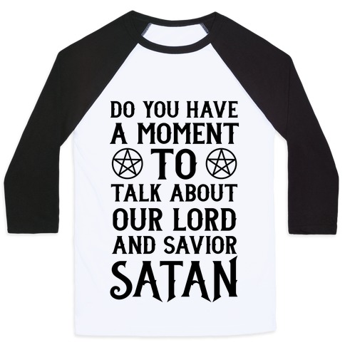 Do You Have a Moment to Talk About Our Lord and Savior Satan Baseball Tee