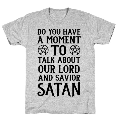 Do You Have a Moment to Talk About Our Lord and Savior Satan T-Shirt