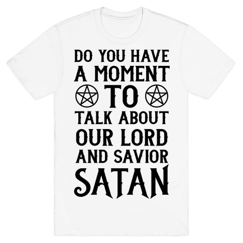 Do You Have a Moment to Talk About Our Lord and Savior Satan Mens T-Shirt