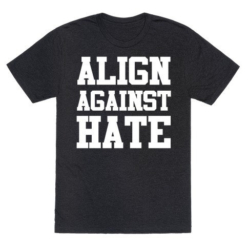 Align Against Hate T-Shirt