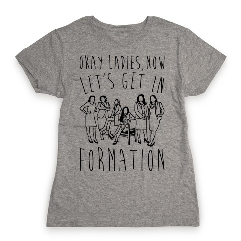 Okay Ladies Now Let's Get In Formation Congress Parody Womens T-Shirt