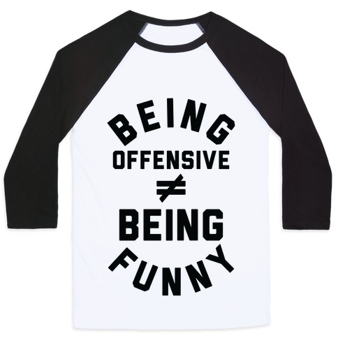 Being Offensive  Being Funny Baseball Tee