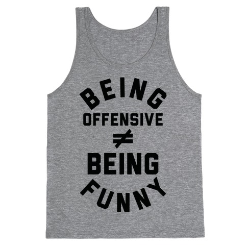 Being Offensive  Being Funny Tank Top