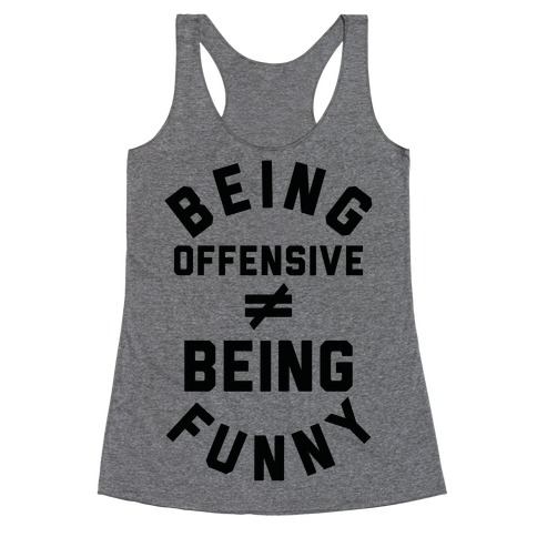 Being Offensive  Being Funny Racerback Tank Top