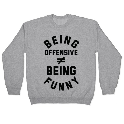 Being Offensive  Being Funny Pullover