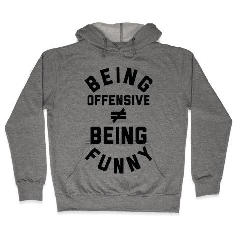 Being Offensive  Being Funny Hooded Sweatshirt