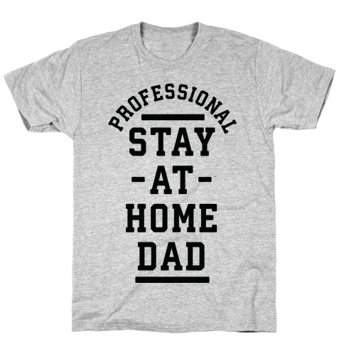 Professional Stay at Home Dad T-Shirt