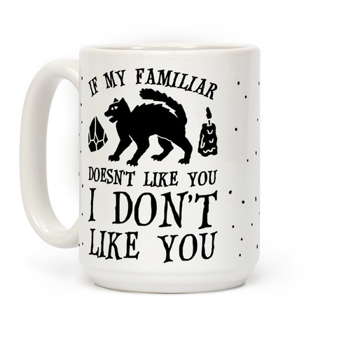 If My Familiar Doesn't Like You I Don't Like You Cat Coffee Mug