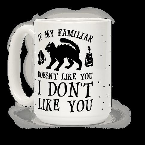 If My Familiar Doesn't Like You I Don't Like You Cat Coffee Mug