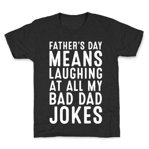 Father's Day Means Laughing At All My Bad Dad Jokes White Print Kids T-Shirt