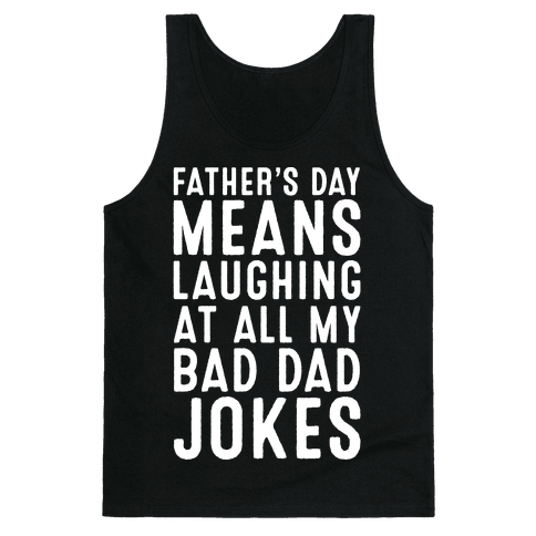 Father's Day Means Laughing At All My Bad Dad Jokes White Print Tank Top