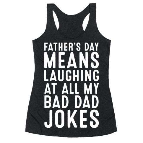 Father's Day Means Laughing At All My Bad Dad Jokes White Print Racerback Tank Top