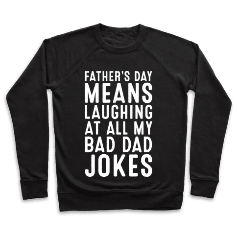 Father's Day Means Laughing At All My Bad Dad Jokes White Print Pullover