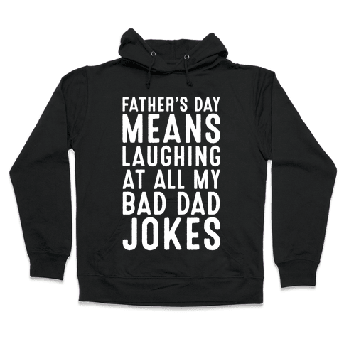 Father's Day Means Laughing At All My Bad Dad Jokes White Print Hooded Sweatshirt