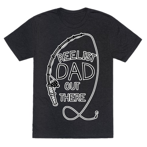 """""""Reelist Dad Out There"""" Fishing Mens/Unisex T-Shirt"""