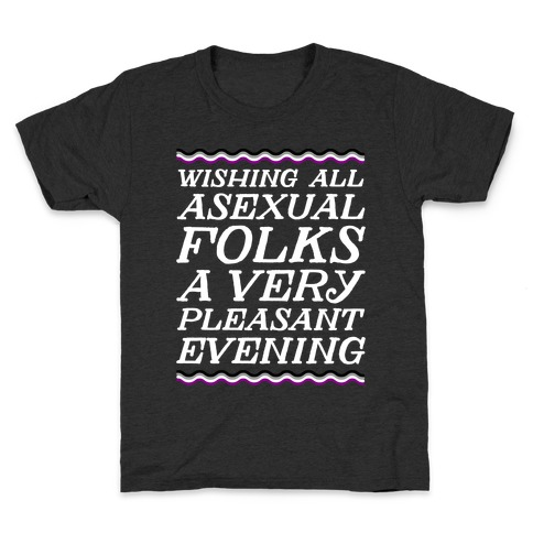 Wishing All Asexual Folks A Very Pleasant Evening Kids T-Shirt