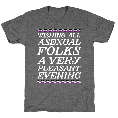 Wishing All Asexual Folks A Very Pleasant Evening T-Shirt