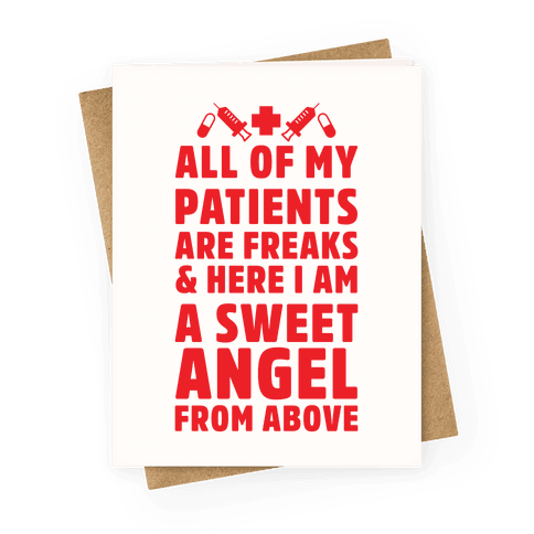 All of My Patients are Freaks & Here I Am a Sweet Angel From Above Greeting Card