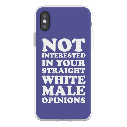 Not Interested In Your Straight White Male Opinions Phone Flexi-Case