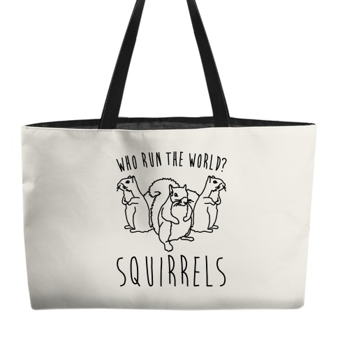 Who Run The World Squirrels Parody Weekender Tote
