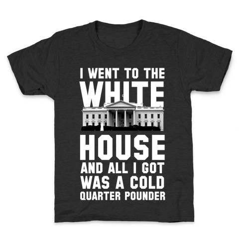 I Went to the White House for a Cold Burger Kids T-Shirt