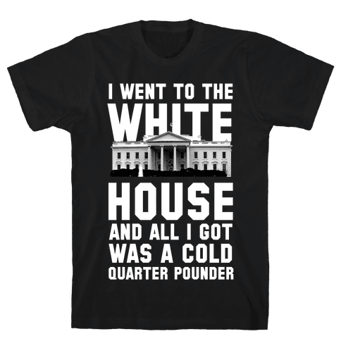 I Went to the White House for a Cold Burger Mens T-Shirt