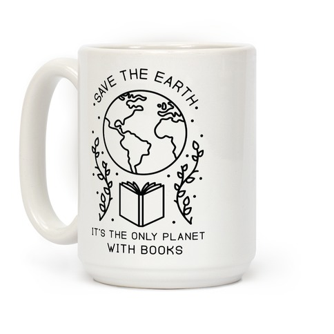 Save the Earth it's the Only Planet With Books Coffee Mug