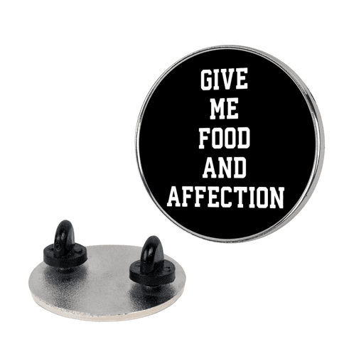 Give Me Food And Affection pin