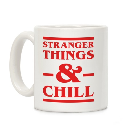 Stranger Things and Chill Coffee Mug