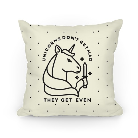 Unicorns Don't Get Mad Pillow